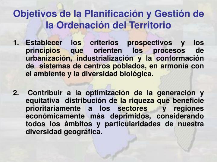 Establecer los criterios prospectivos y los principios que orienten los procesos de urbanización, industrialización y la conformación de  sistemas de centros poblados, en armonía con el ambiente y la diversidad biológica.
