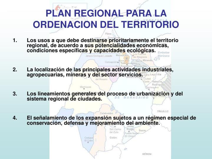 Los usos a que debe destinarse prioritariamente el territorio regional, de acuerdo a sus potencialidades económicas, condiciones específicas y capacidades ecológicas.