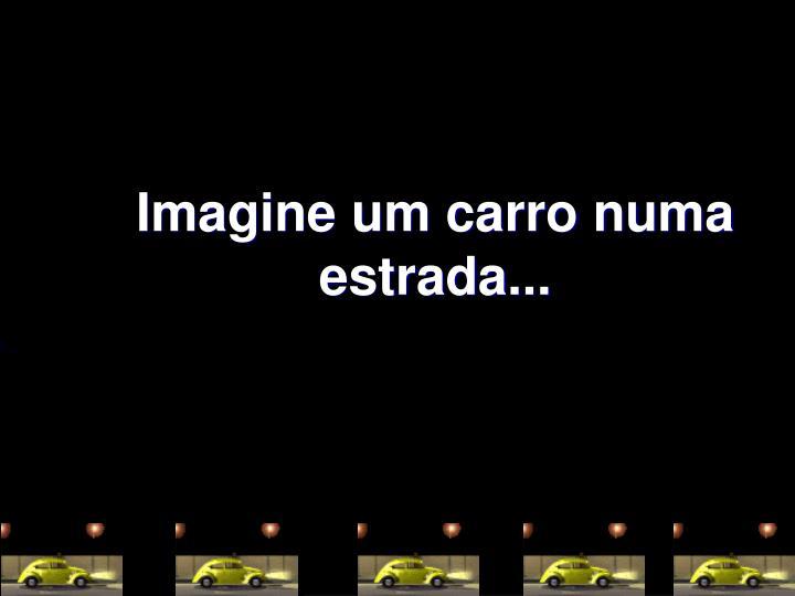 Imagine um carro numa estrada...