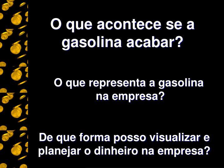 O que acontece se a gasolina acabar?