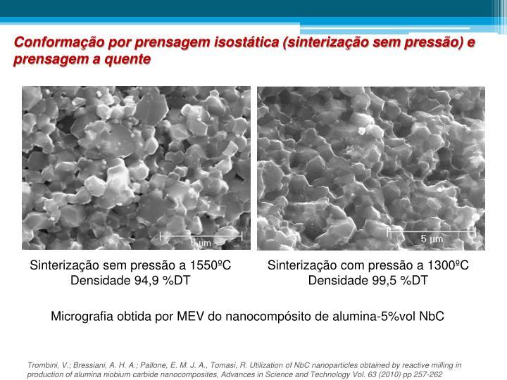 Conformação por prensagem isostática (sinterização sem pressão) e prensagem a quente