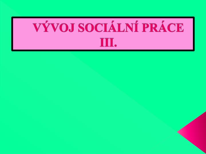 Vývoj sociální práce III.