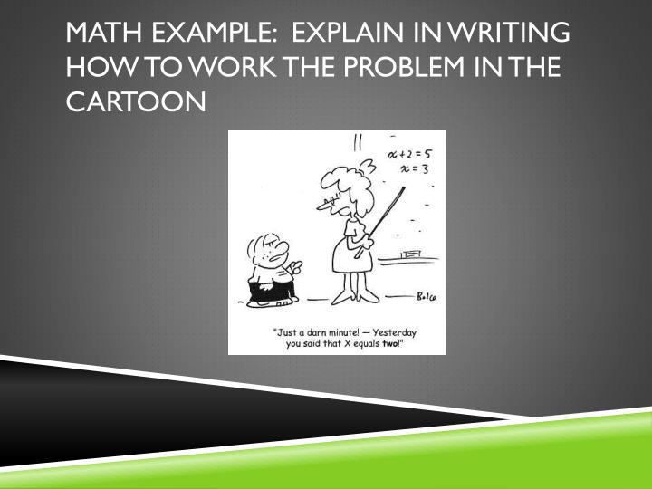 Math Example:  Explain in writing how to work the problem in the cartoon