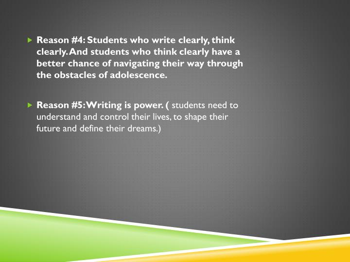 Reason #4: Students who write clearly, think clearly. And students who think