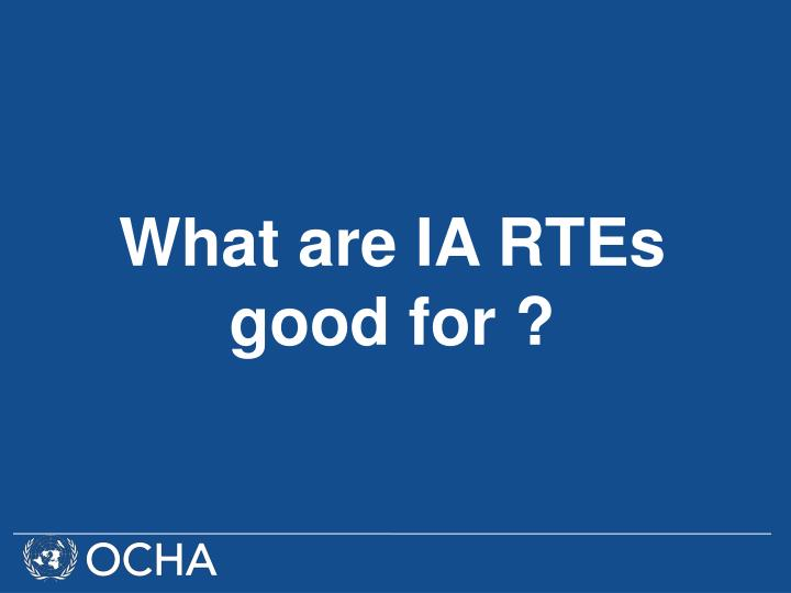 What are IA RTEs good for ?