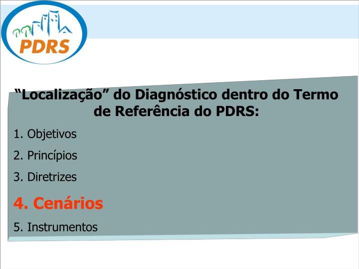 """""""Localização"""" do Diagnóstico dentro do Termo de Referência do PDRS:"""