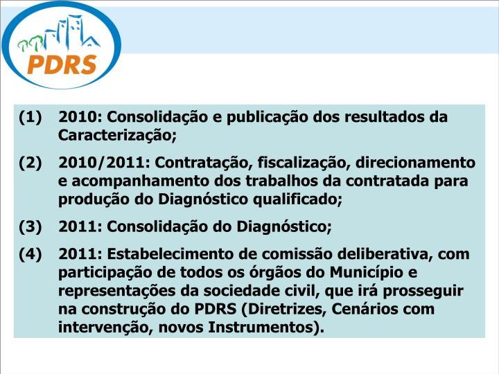 (1) 2010: Consolidação e publicação dos resultados da Caracterização;