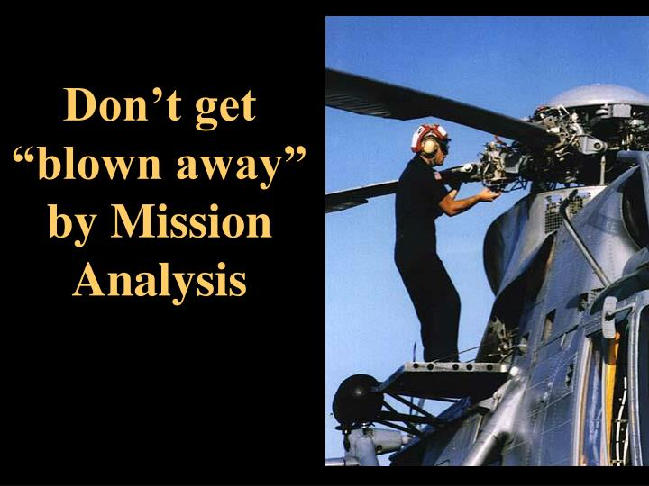 "Don't get ""blown away"" by Mission Analysis"