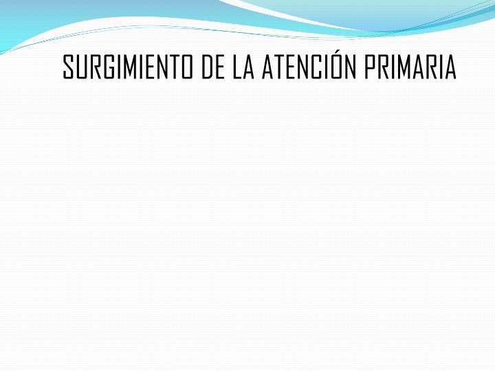 SURGIMIENTO DE LA ATENCIÓN PRIMARIA