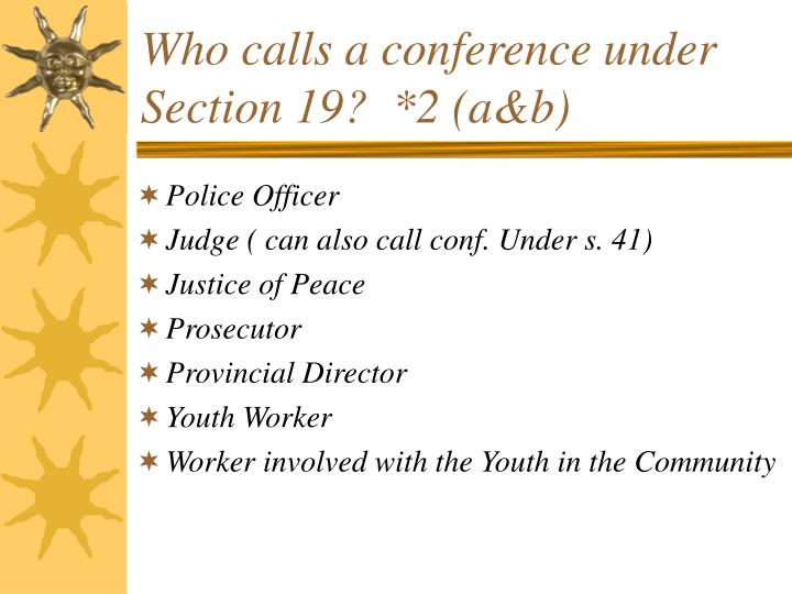 Who calls a conference under Section 19?  *2 (a&b)