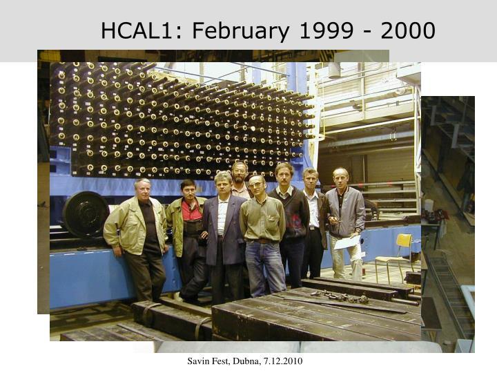 HCAL1: February 1999 - 2000