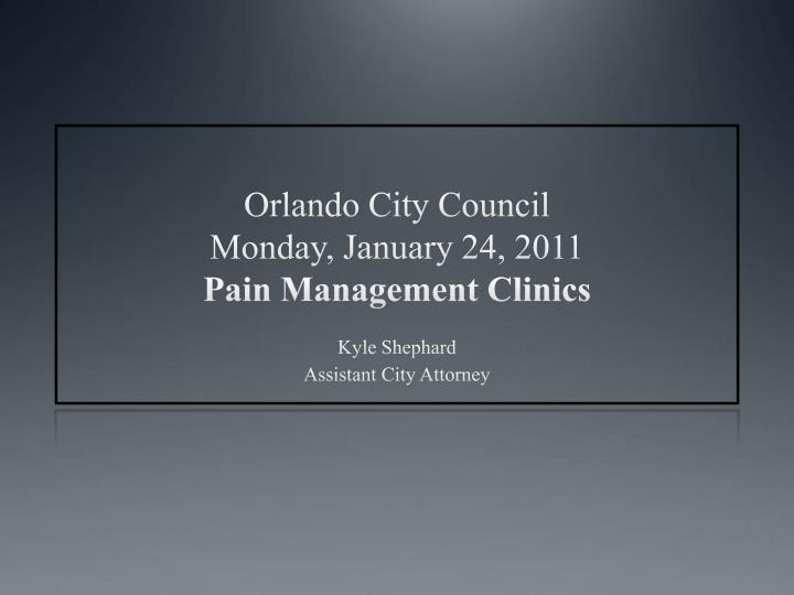 Orlando city council monday january 24 2011 pain management clinics