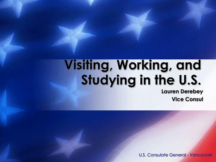 Visiting working and studying in the u s