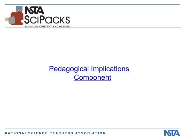 Pedagogical Implications Component