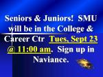 seniors juniors smu will be in the college career ctr tues sept 23 @ 11 00 am sign up in naviance