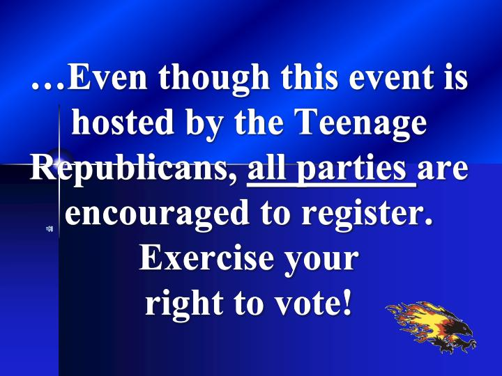 …Even though this event is hosted by the Teenage Republicans,