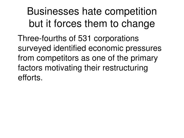Businesses hate competition
