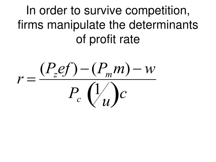 In order to survive competition, firms manipulate the determinants of profit rate