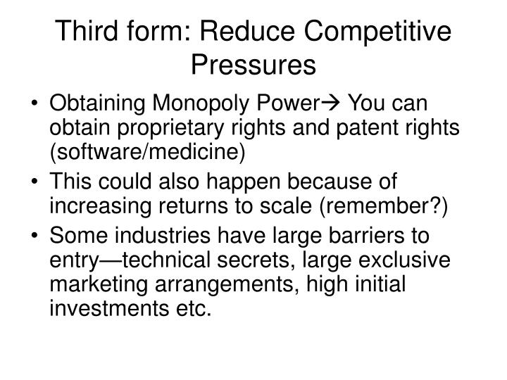 Third form: Reduce Competitive Pressures