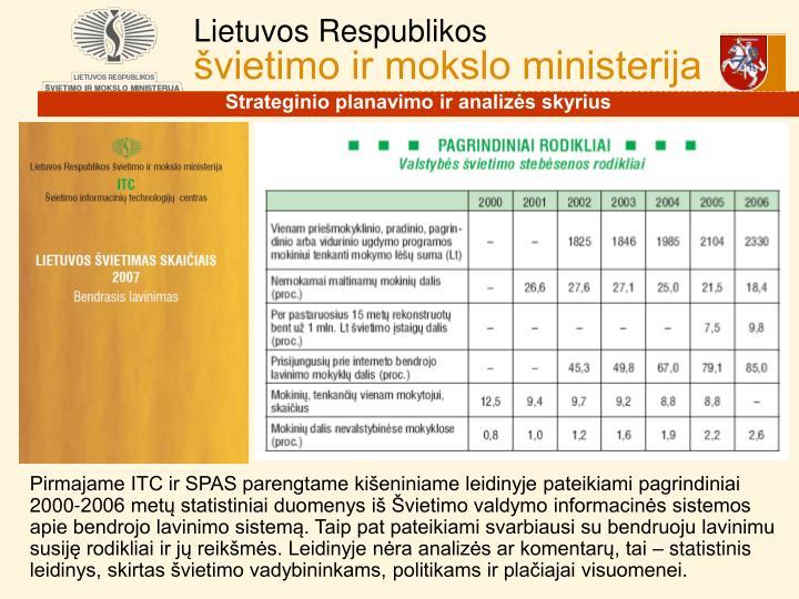 Pirmajame ITC ir SPAS parengtame kišeniniame leidinyje pateikiami pagrindiniai 2000-2006 metų statistiniai duomenys iš Švietimo valdymo informacinės sistemos apie bendrojo lavinimo sistemą. Taip pat pateikiami svarbiausi su bendruoju lavinimu susiję rodikliai ir jų reikšmės. Leidinyje nėra analizės ar komentarų, tai – statistinis leidinys, skirtas švietimo vadybininkams, politikams ir plačiajai visuomenei.