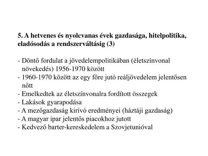 5. A hetvenes és nyolcvanas évek gazdasága, hitelpolitika, eladósodás a rendszerváltásig (3)