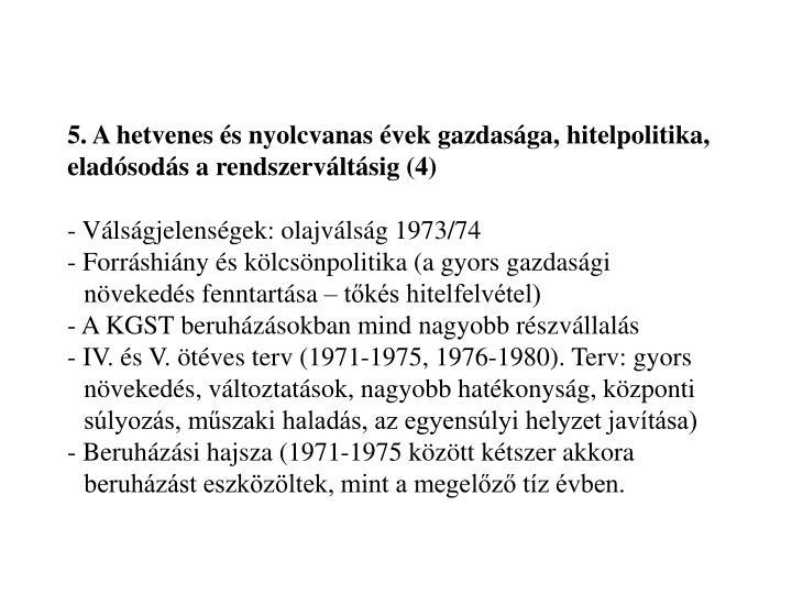 5. A hetvenes és nyolcvanas évek gazdasága, hitelpolitika, eladósodás a rendszerváltásig (4)