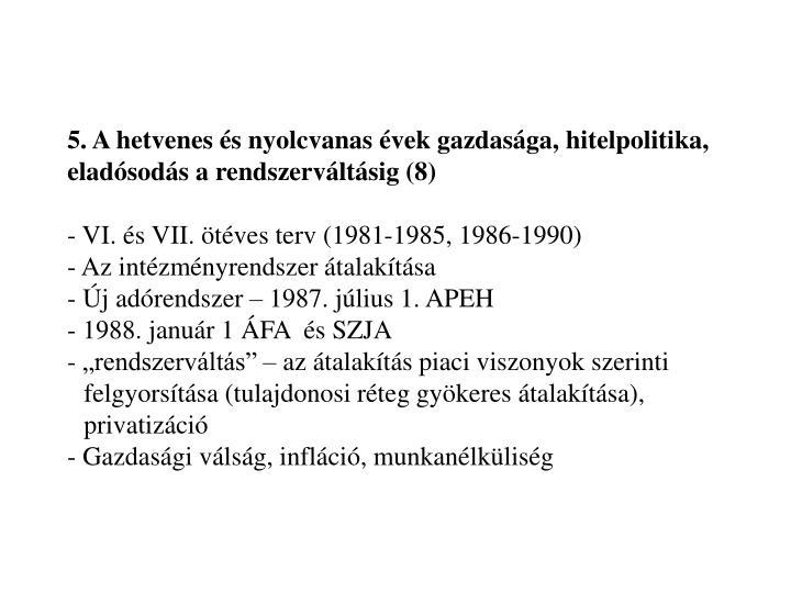 5. A hetvenes és nyolcvanas évek gazdasága, hitelpolitika, eladósodás a rendszerváltásig (8)