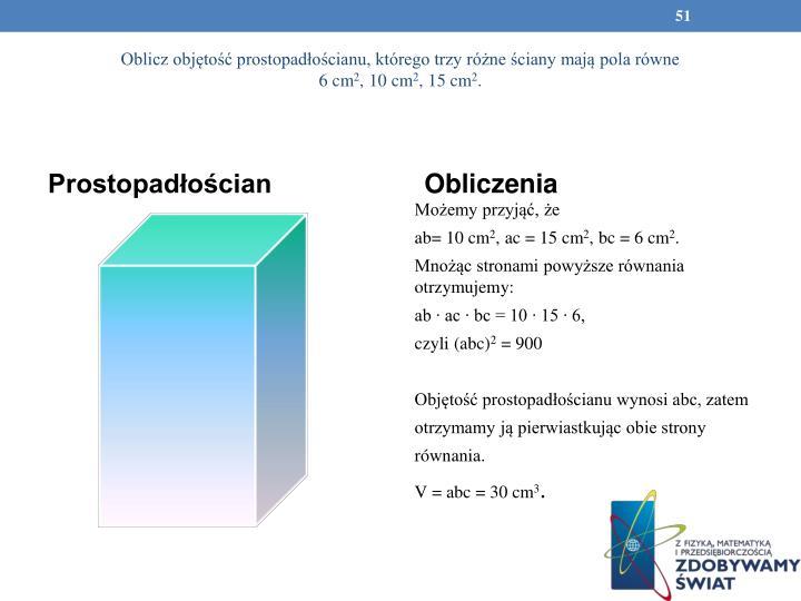 Oblicz objętość prostopadłościanu, którego trzy różne ściany mają pola równe