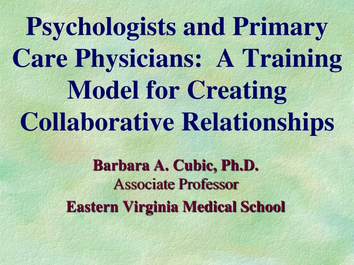 Psychologists and primary care physicians a training model for creating collaborative relationships