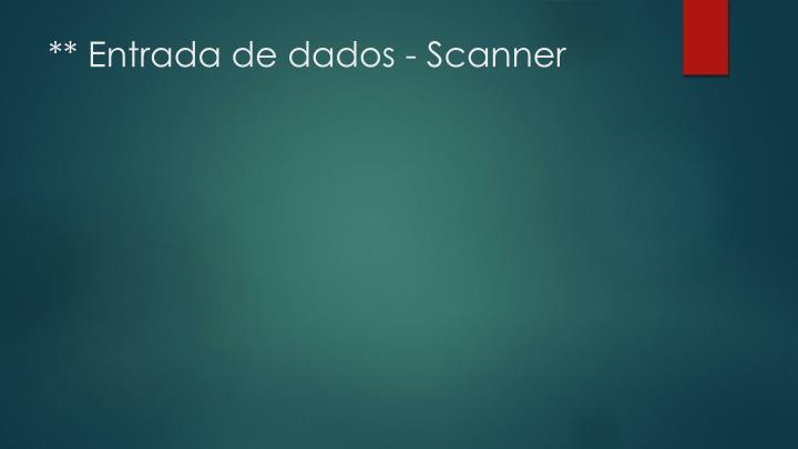 ** Entrada de dados - Scanner