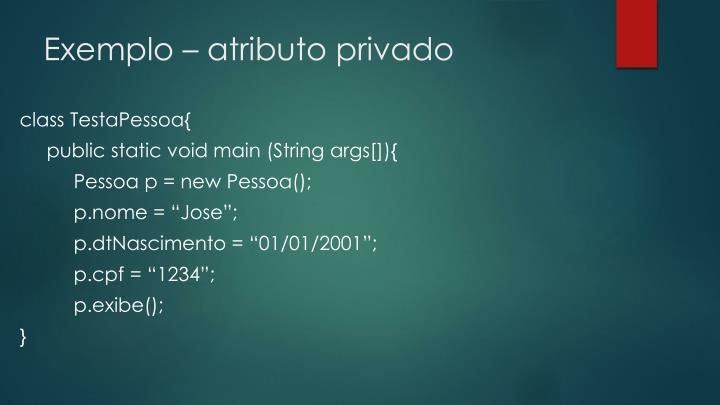 Exemplo – atributo privado