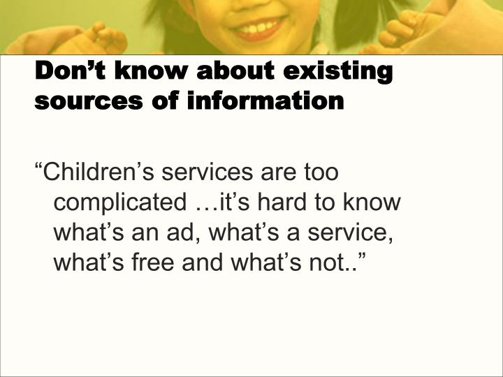 Don't know about existing sources of information