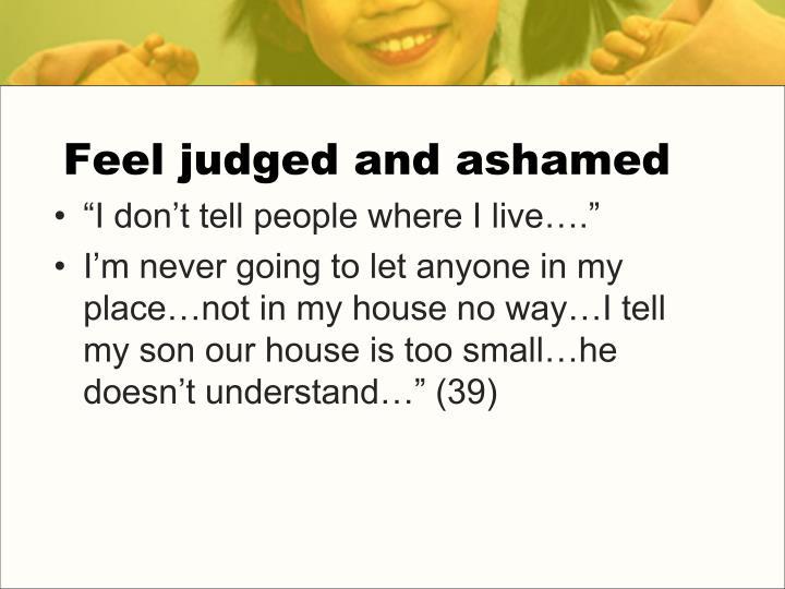 Feel judged and ashamed