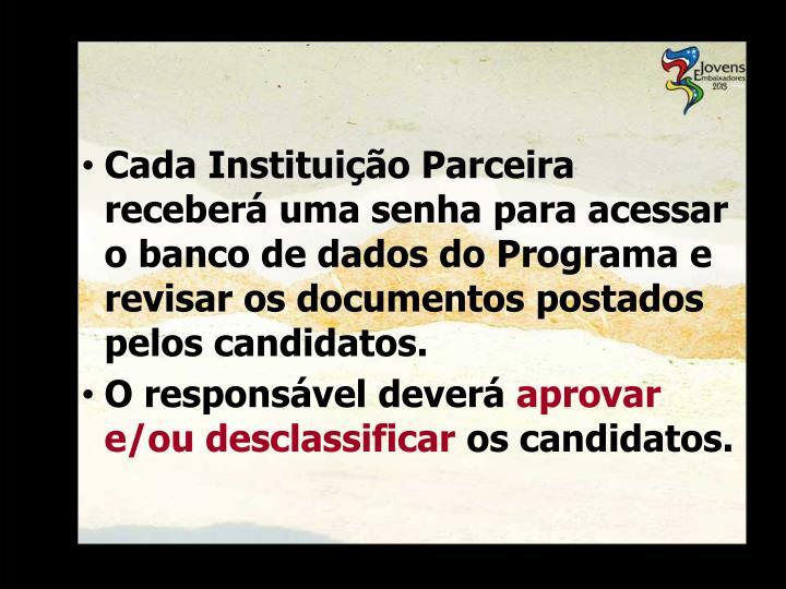 Cada Instituição Parceira receberá uma senha para acessar o banco de dados do Programa e revisar os documentos postados pelos candidatos.