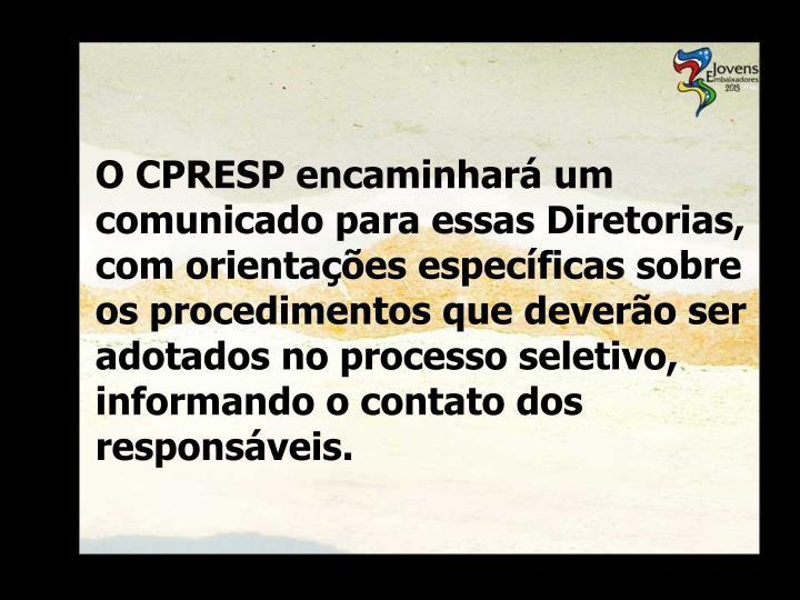 O CPRESP encaminhará um comunicado para essas Diretorias, com orientações específicas sobre os procedimentos que deverão ser adotados no processo seletivo, informando o contato dos responsáveis.
