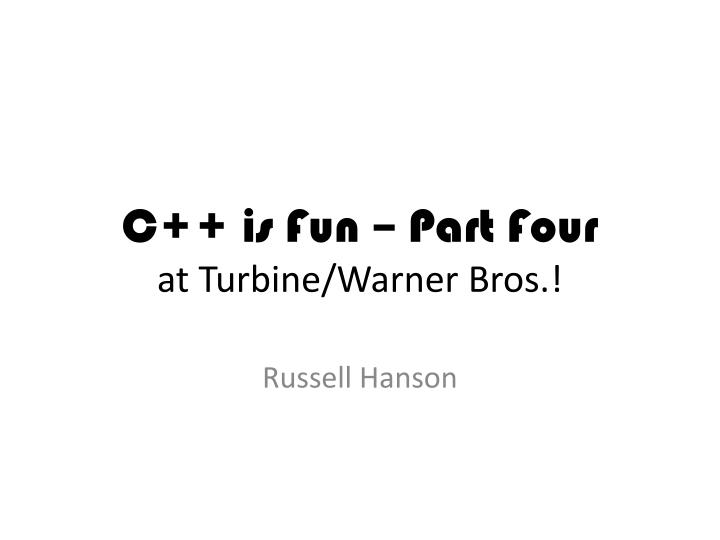 C is fun part four at turbine warner bros