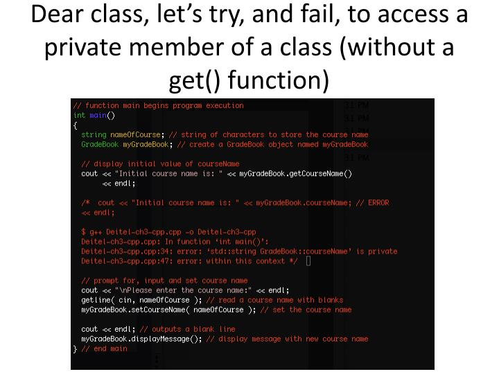 Dear class, let's try, and fail, to access a private member of a class (without a get() function)