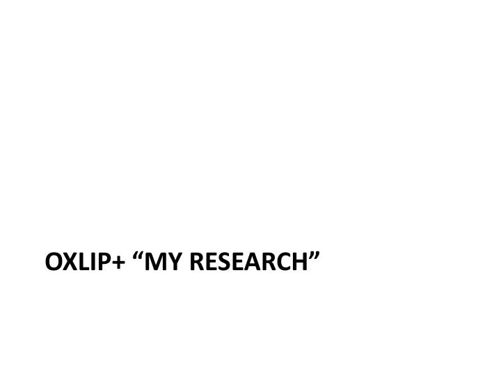 "Oxlip+ ""my research"""