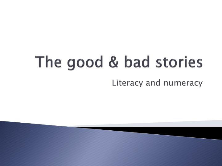The good & bad stories