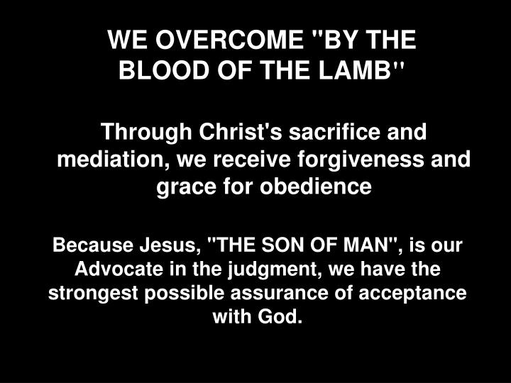 "WE OVERCOME ""BY THE BLOOD OF THE LAMB"