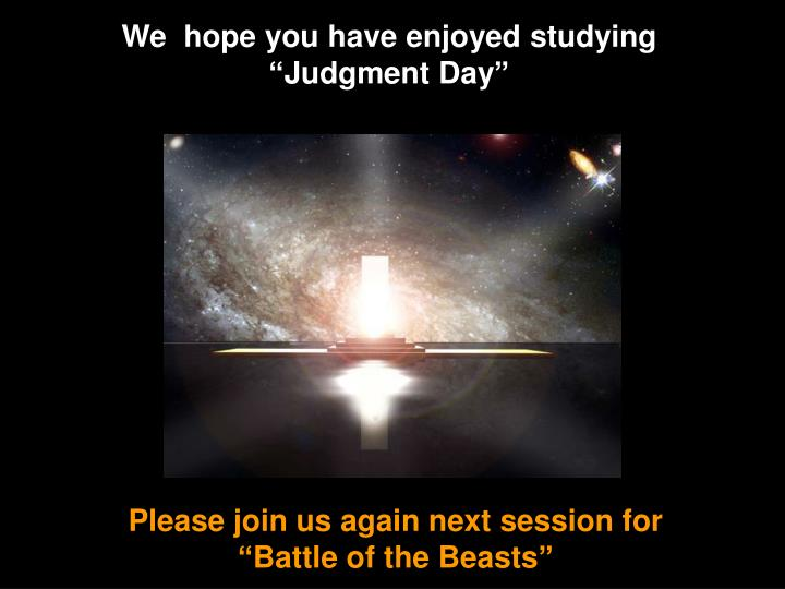 "We  hope you have enjoyed studying ""Judgment Day"""