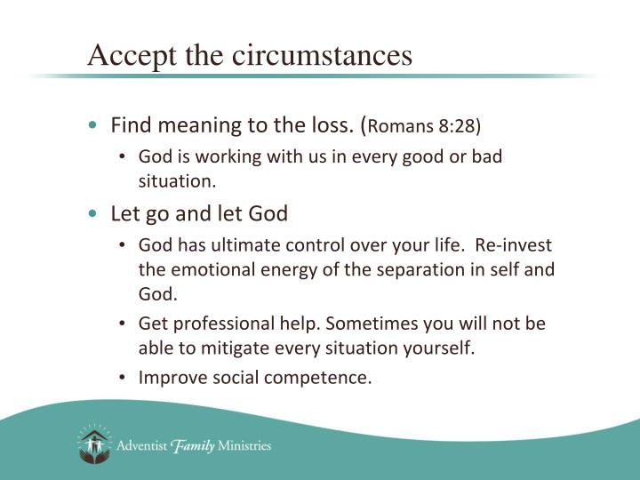 Accept the circumstances