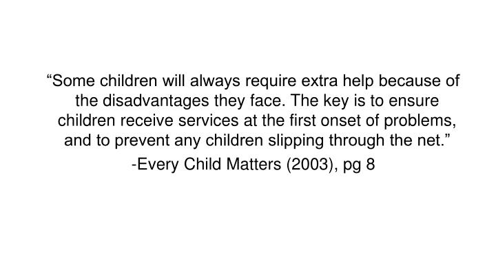 """Some children will always require extra help because of the disadvantages they face. The key is to ensure children receive services at the first onset of problems, and to prevent any children slipping through the net."""