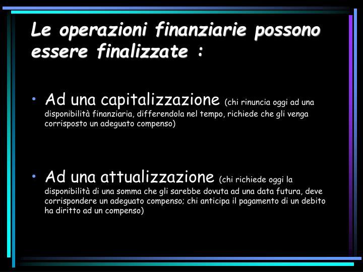 Le operazioni finanziarie possono essere finalizzate :