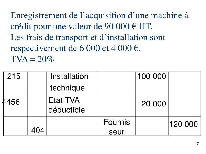 Enregistrement de l'acquisition d'une machine à crédit pour une valeur de 90 000 € HT.