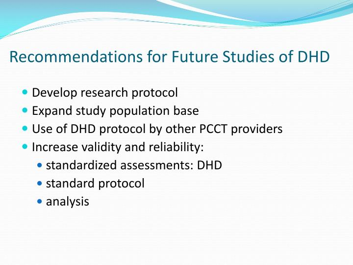 Recommendations for Future Studies of DHD