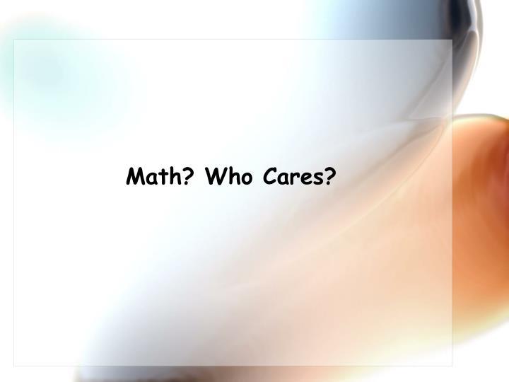 Math? Who Cares?