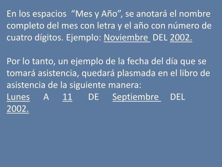 En los espacios  Mes y Ao, se anotar el nombre completo del mes con letra y el ao con nmero de cuatro dgitos. Ejemplo: