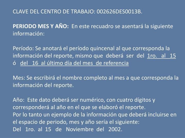 CLAVE DEL CENTRO DE TRABAJO: 002626DES0013B.