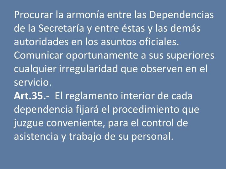 Procurar la armona entre las Dependencias de la Secretara y entre stas y las dems autoridades en los asuntos oficiales.